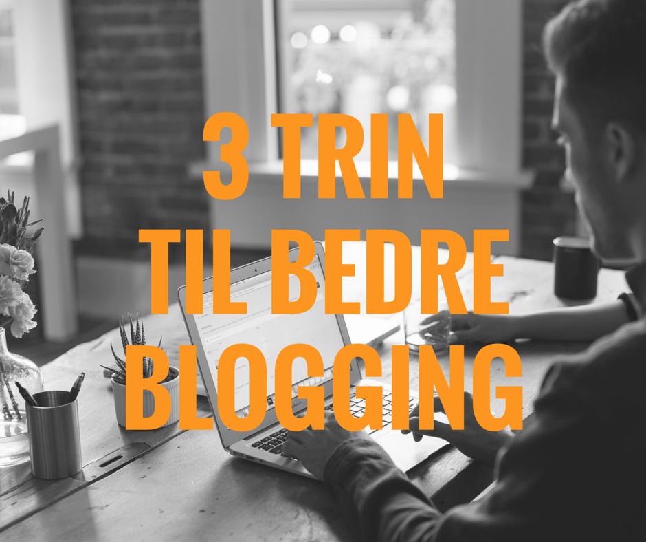 3 trin til bedre blogging
