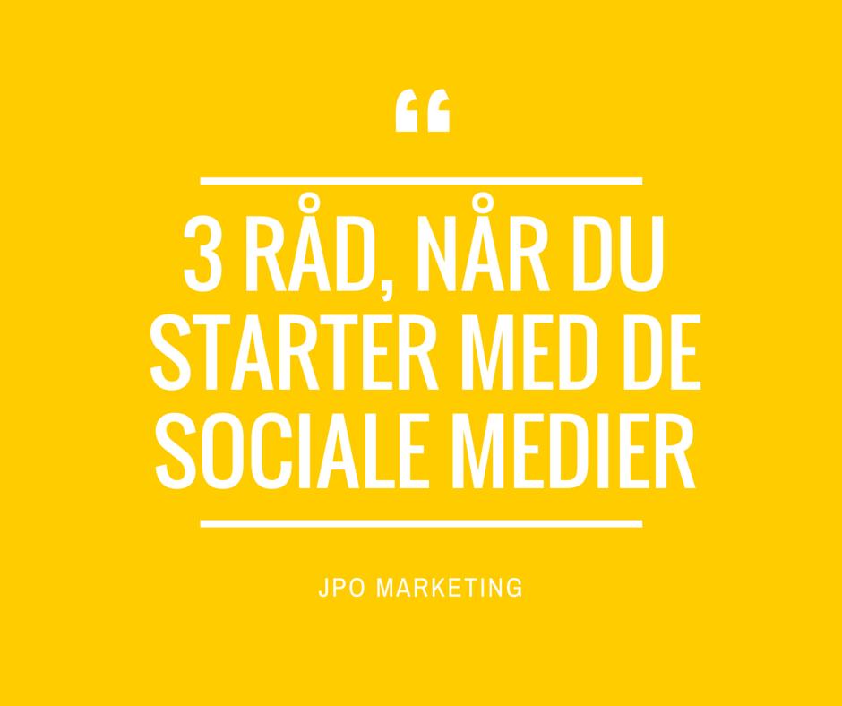 3 råd, når du starter med de sociale medier