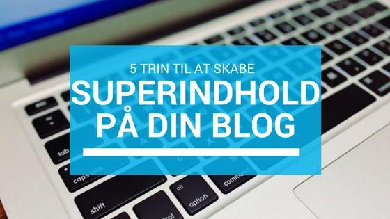 5 trin til superindhold på din blog