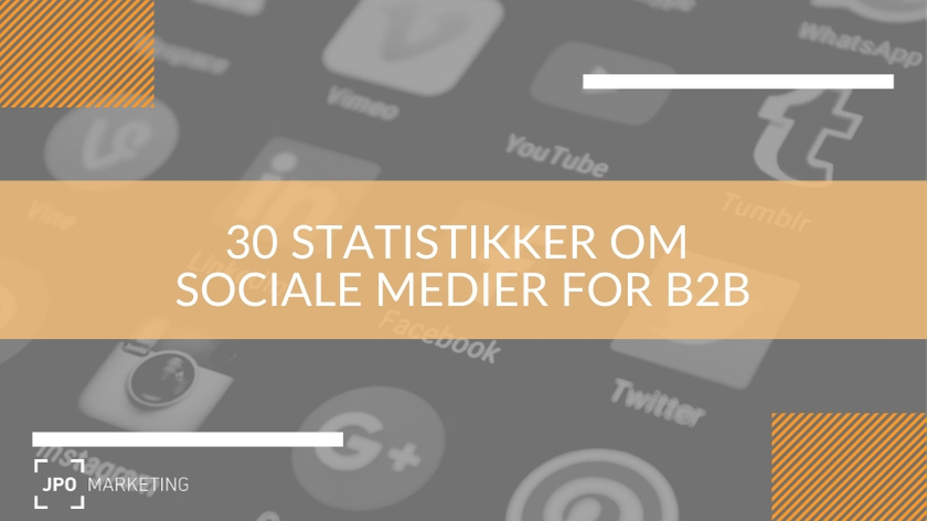 30 facts om sociale medier for B2B