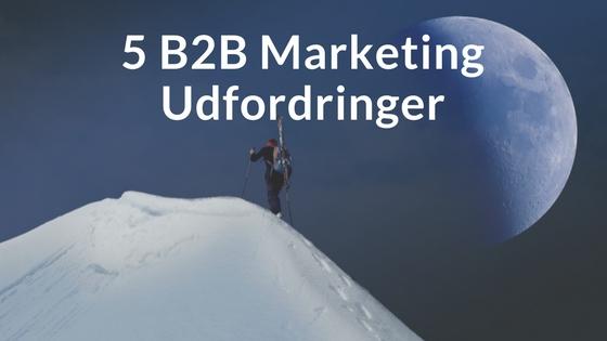 5 b2b marketing udfordringer og hvordan du løser dem