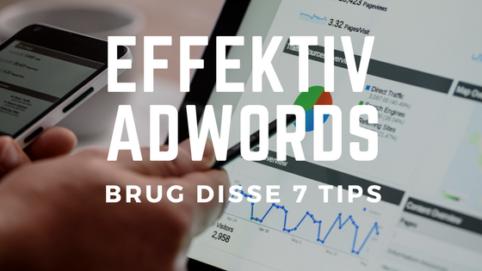 effektiv adwords med disse 7 adwords tips