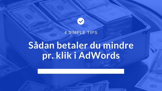 betal mindre pr. klik i AdWords med disse 4 tips