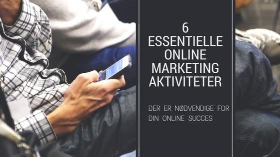 seks essentielle online marketing aktiviteter til din digitale strategi